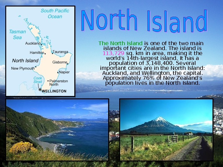 The North Island is one of the two main islands of New Zealand. The