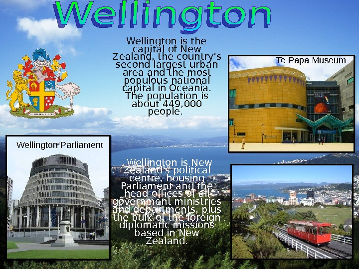 Wellington is the capital of New Zealand, the country's second largest urban area and