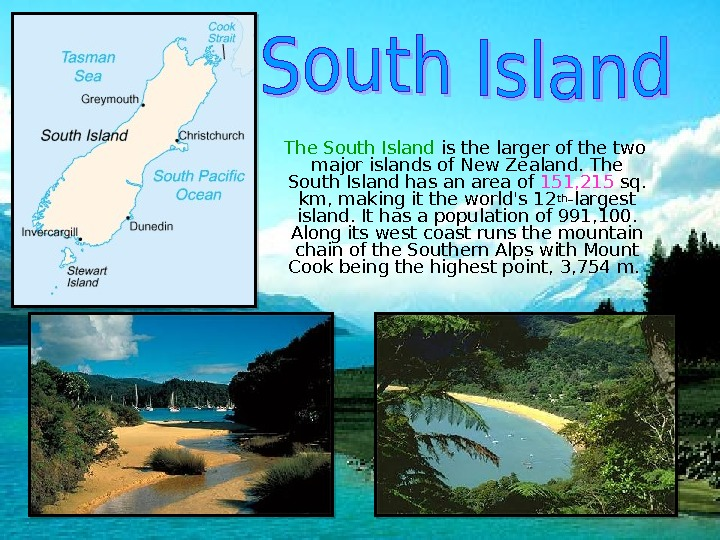 The South Island is the larger of the two major islands of New Zealand.