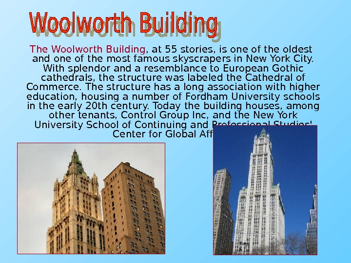 The Woolworth Building , at 55 stories, is one of the oldest and one