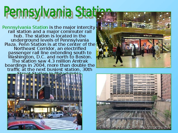 Pennsylvania Station is the major intercity rail station and a major commuter rail hub.