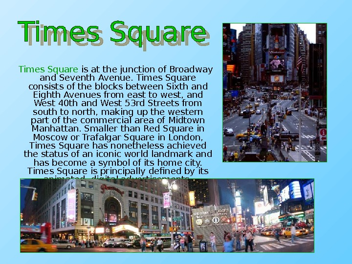 Times Square is at the junction of Broadway and Seventh Avenue. Times Square