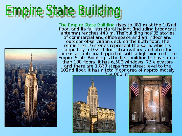 The Empire State Building rises to 381 m at the 102 nd floor, and