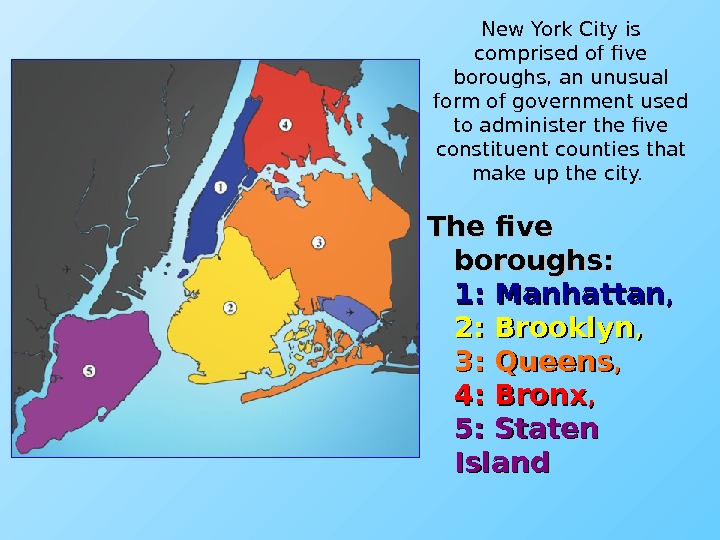 The five boroughs: 1: Manhattan , , 2: Brooklyn , , 3: Queens ,