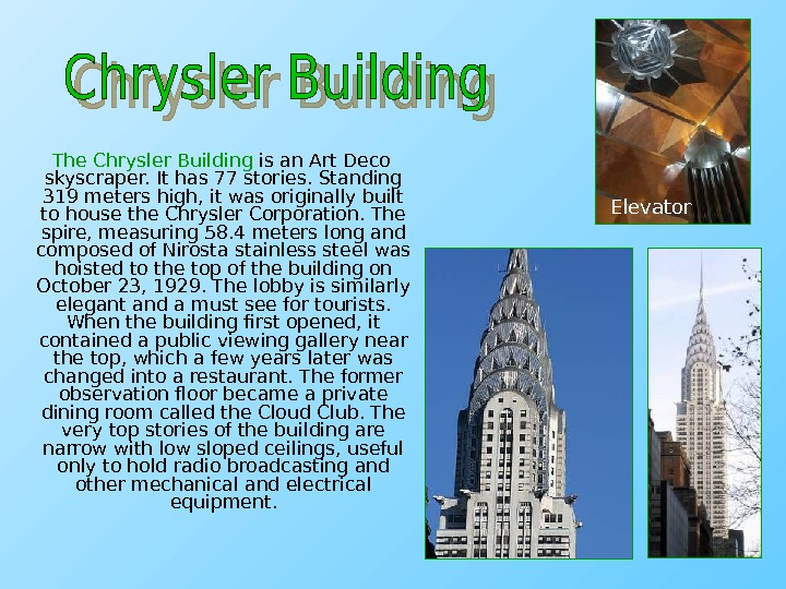 The Chrysler Building is an Art Deco skyscraper. It has 77 stories. Standing 319