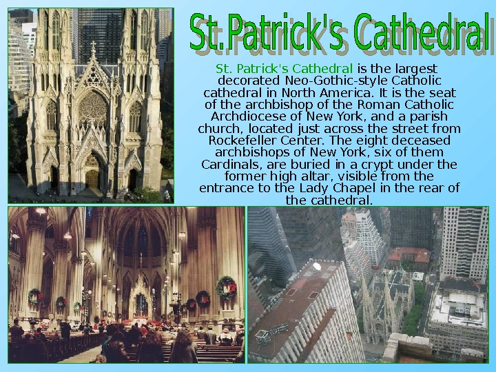 St. Patrick's Cathedral is the largest decorated Neo-Gothic-style Catholic cathedral in North America. It