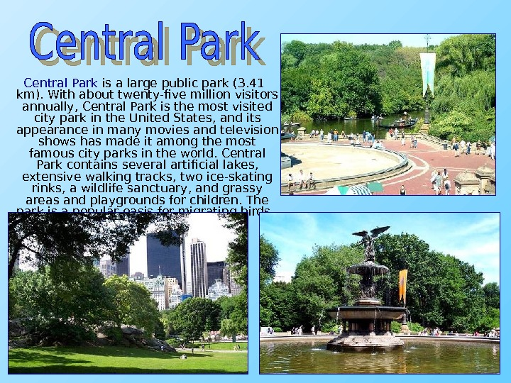 Central Park is a large public park (3. 41 km). With about twenty-five