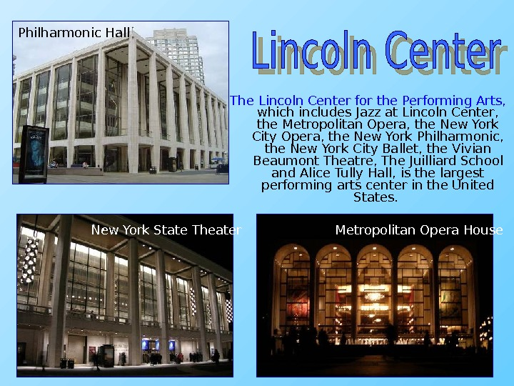 The Lincoln Center for the Performing Arts,  which includes Jazz at Lincoln Center,