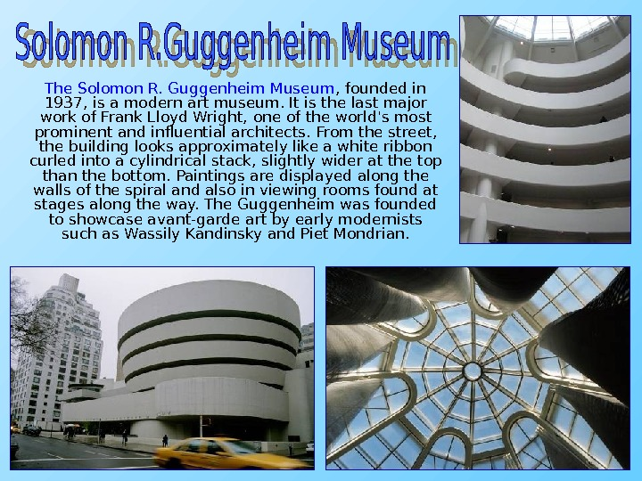 The Solomon R. Guggenheim Museum , founded in 1937, is a modern art museum.