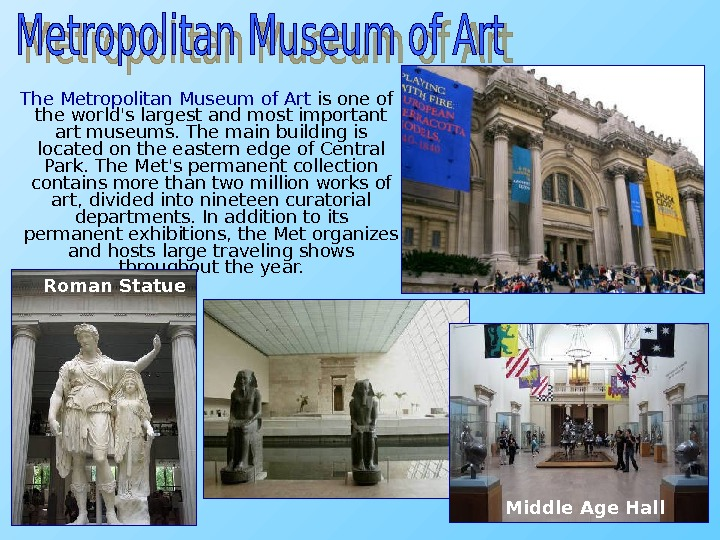 The Metropolitan Museum of Art is one of the world's largest and most