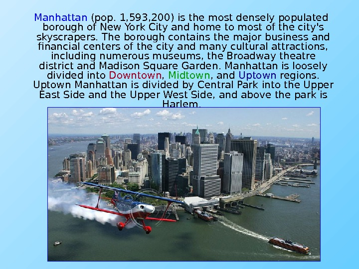 Manhattan (pop. 1, 593, 200) is the most densely populated borough of New