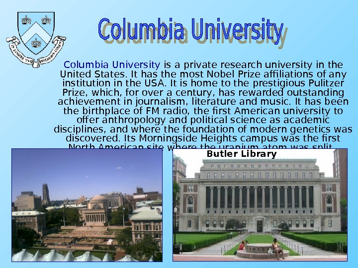 Columbia University is a private research university in the United States. It has the