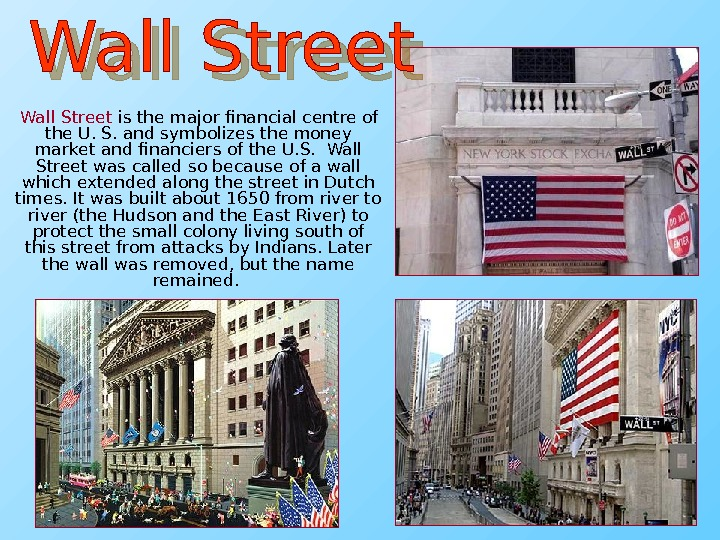 Wall Street is the major financial centre of the U. S. and symbolizes