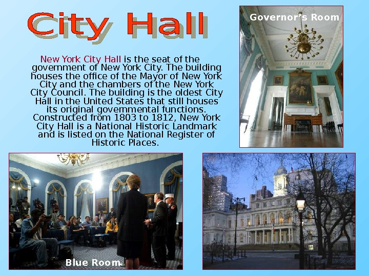 New York City Hall is the seat of the government of New York City.