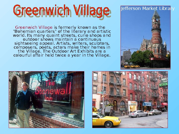 Greenwich Village is formerly known as the Bohemian quarters of the literary and artistic world.