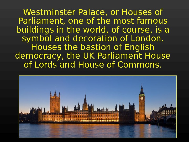 Westminster Palace, or Houses of Parliament, one of the most famous buildings in the world, of