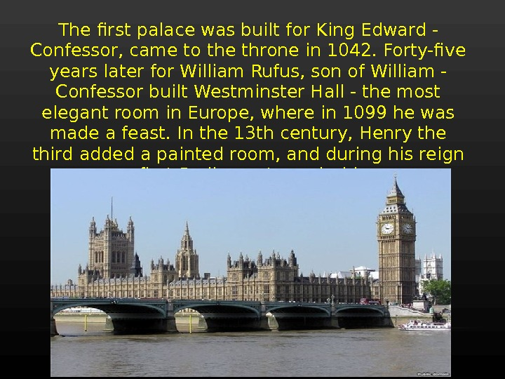 The first palace was built for King Edward - Confessor, came to the throne in 1042.
