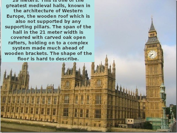 Westminster Hall has an area of  1, 800 square meters. Its height is 28