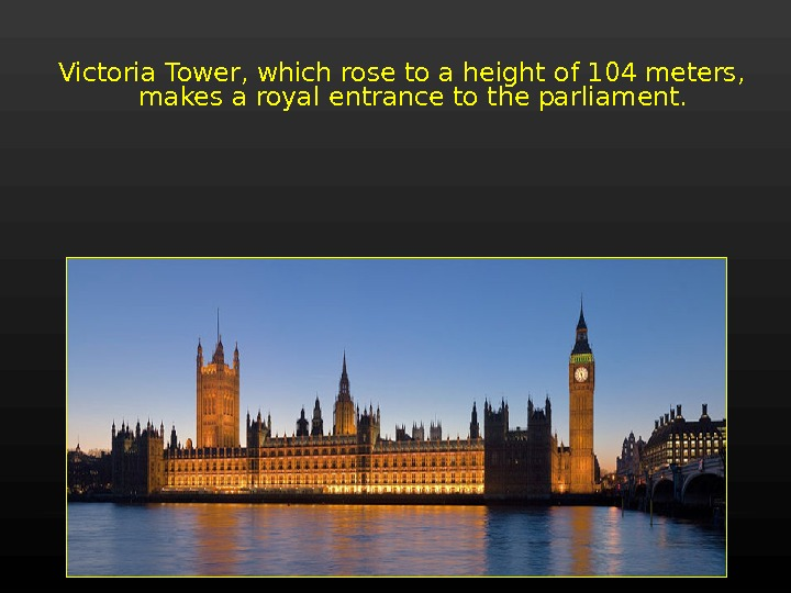 Victoria Tower, which rose to a height of 104 meters,  makes a royal entrance to