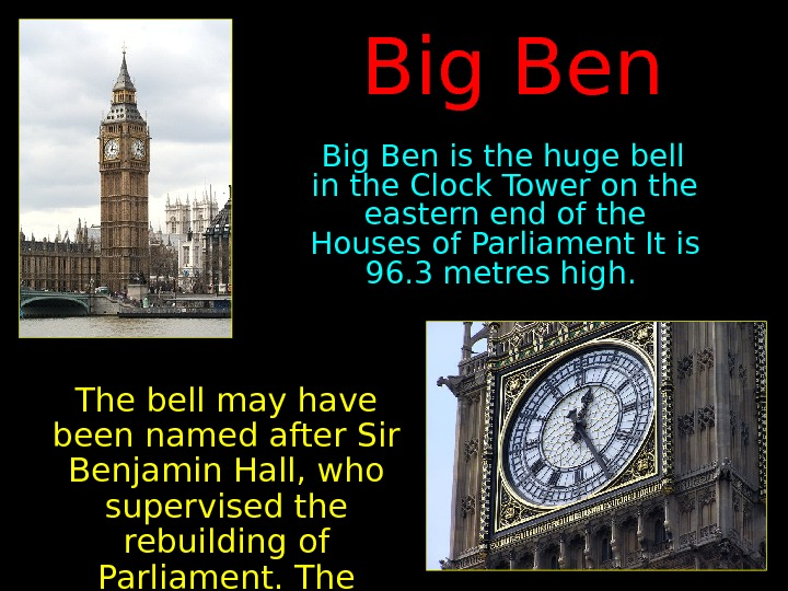 Big Ben is the huge bell in the Clock Tower on the eastern end