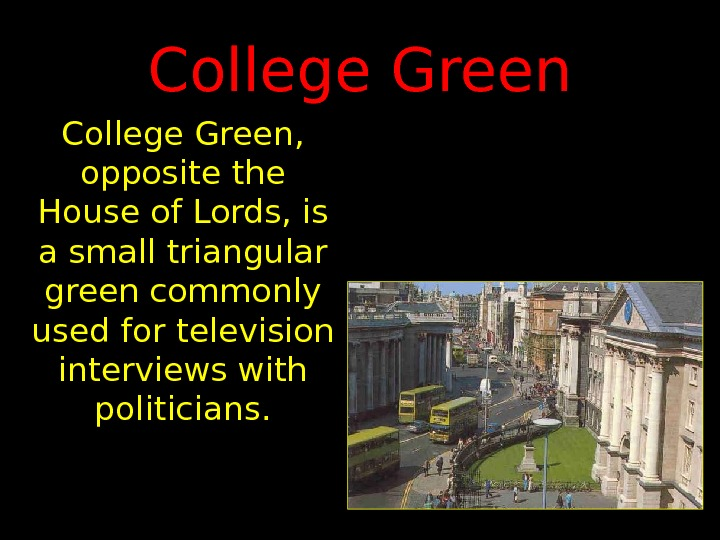College Green,  opposite the House of Lords, is a small triangular green commonly
