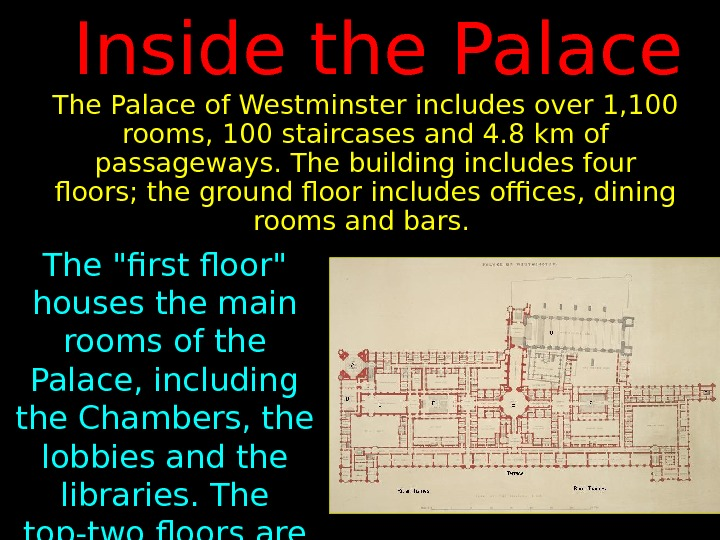 The Palace of Westminster includes over 1, 100 rooms, 100 staircases and 4. 8