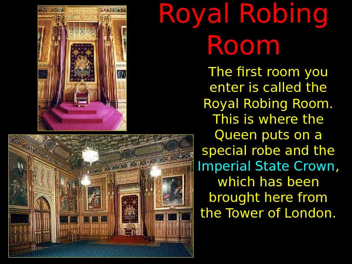 Royal Robing Room The first room you enter is called the Royal Robing Room.