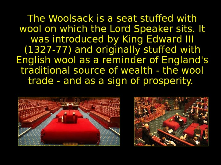 Woolsack The Woolsack is a seat stuffed with wool on which the Lord Speaker