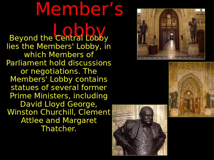 Member's Lobby Beyond the Central Lobby lies the Members' Lobby, in which Members of