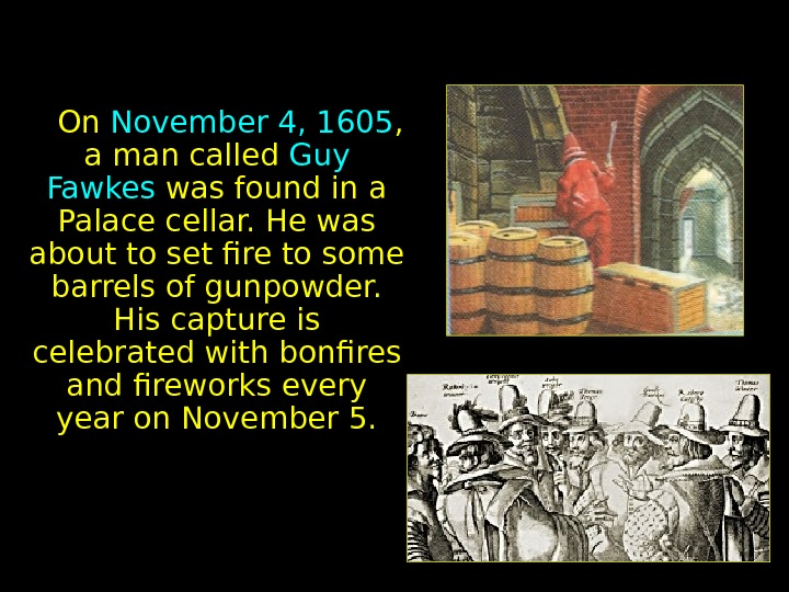 On November 4, 1605 ,  a man called Guy Fawkes was found