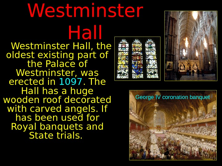 Westminster Hall, the oldest existing part of the Palace of Westminster, was erected in