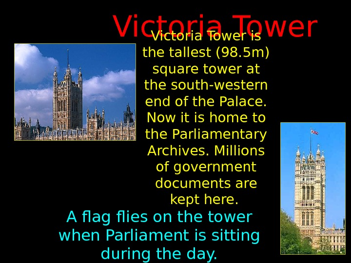 Victoria Tower is the tallest (98. 5 m) square tower at the south-western end