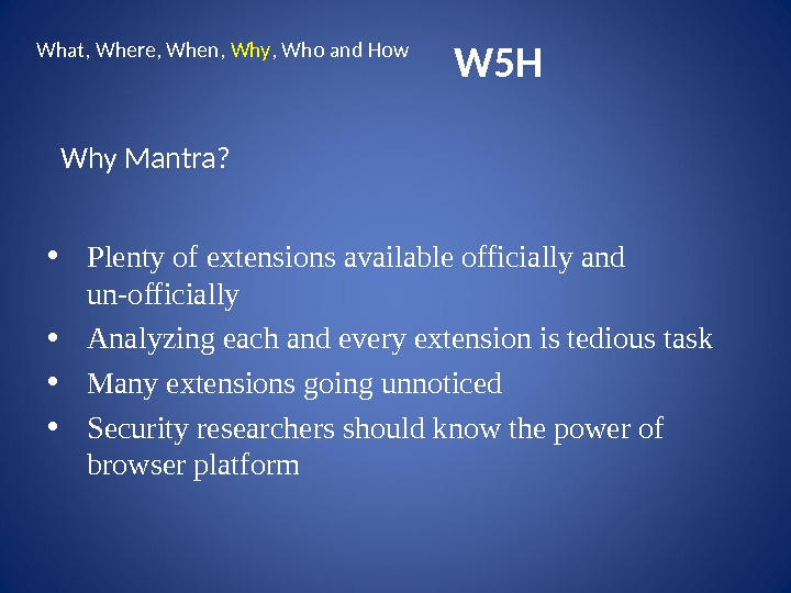 W 5 HWhat, Where, When,  Why , Who and How Why Mantra?  • Plenty