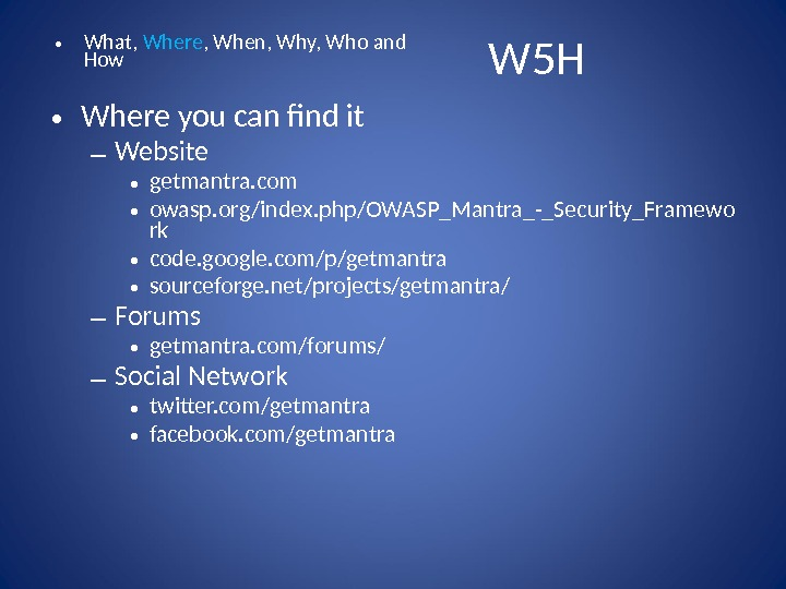 • Where you can find it – Website • getmantra. com • owasp. org/index. php/OWASP_Mantra_-_Security_Framewo