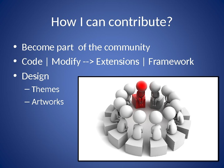 How I can contribute?  • Become part of the community • Code | Modify --