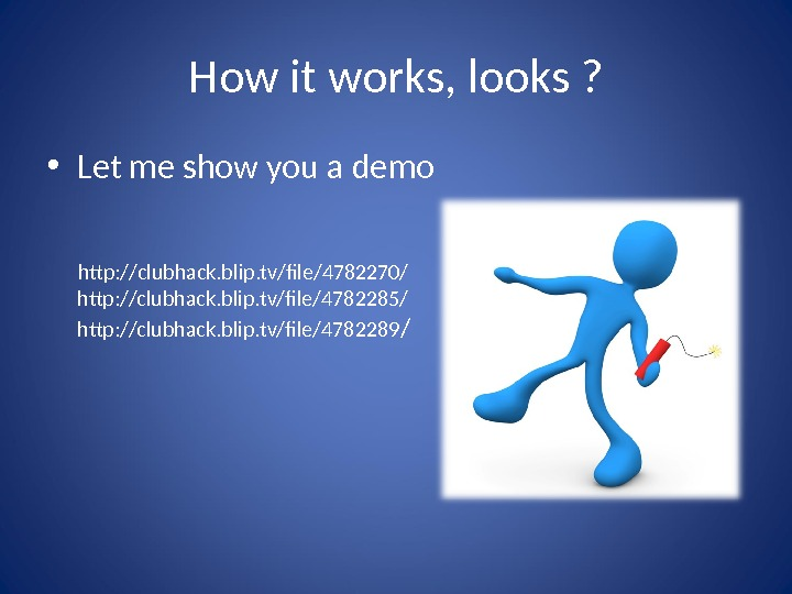 How it works, looks ?  • Let me show you a demo   http: