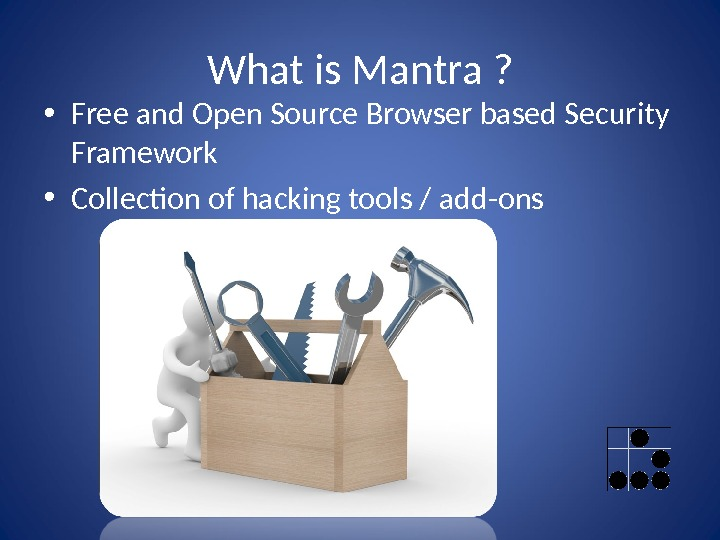 What is Mantra ?  • Free and Open Source Browser based Security Framework • Collecton