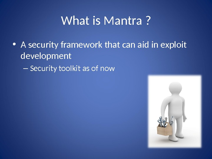 What is Mantra ?  • A security framework that can aid in exploit development –
