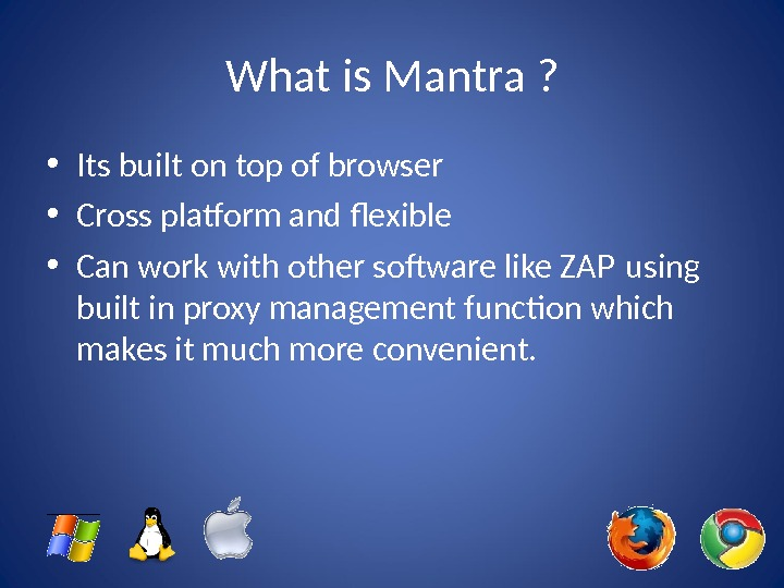 What is Mantra ?  • Its built on top of browser  • Cross platform