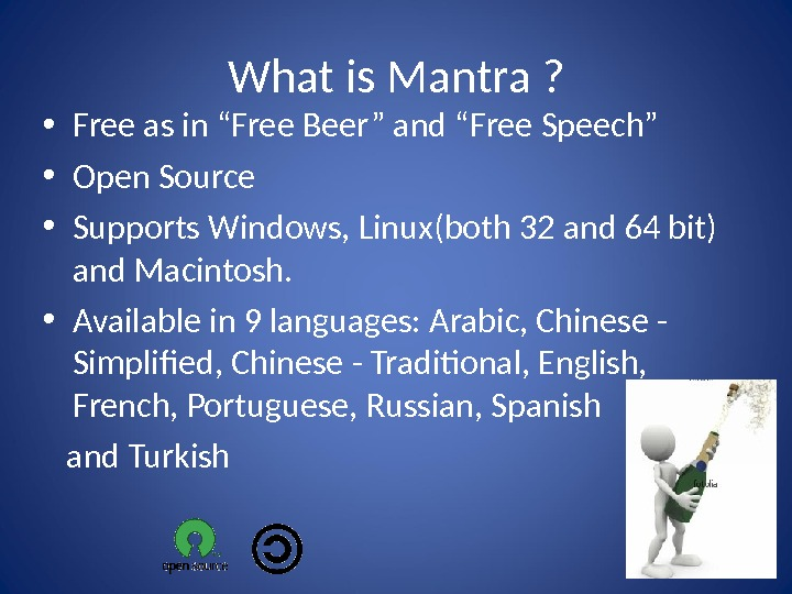 "What is Mantra ?  • Free as in ""Free Beer"" and ""Free Speech""  •"