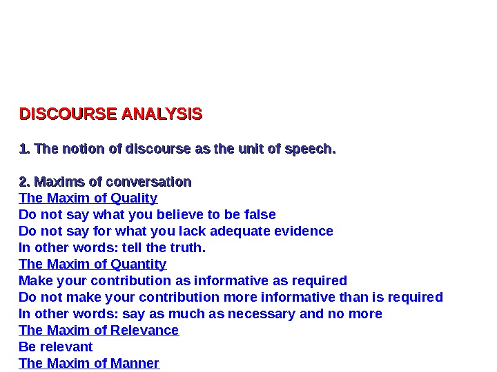 DISCOURSE ANALYSIS 1. The notion of discourse as the unit of speech. 2. Maxims