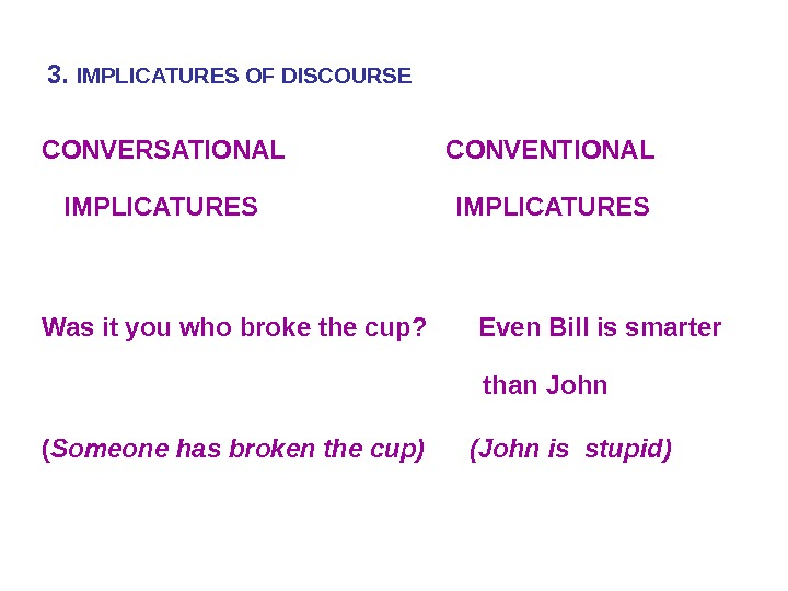 3.  IMPLICATURES OF DISCOURSE CONVERSATIONAL     CONVENTIONAL