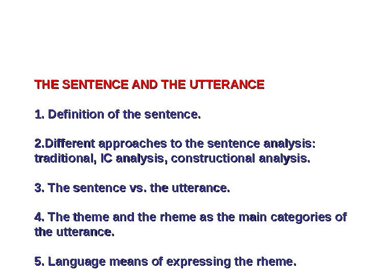 THE SENTENCE AND THE UTTERANCE 1. Definition of the sentence. 2. Different approaches to