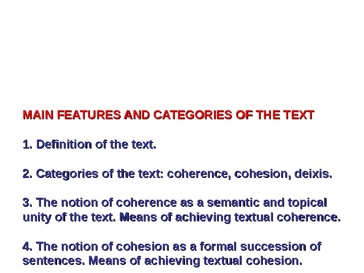 MAIN FEATURES AND CATEGORIES OF THE TEXT 1. 1. Definition of the text. 2.