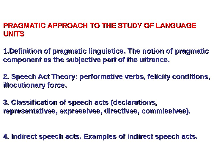 PRAGMATIC APPROACH TO THE STUDY OF LANGUAGE UNITS 1. Definition of pragmatic linguistics. The