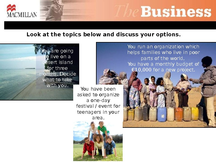 Look at the topics below and discuss your options. You run an organization which helps families