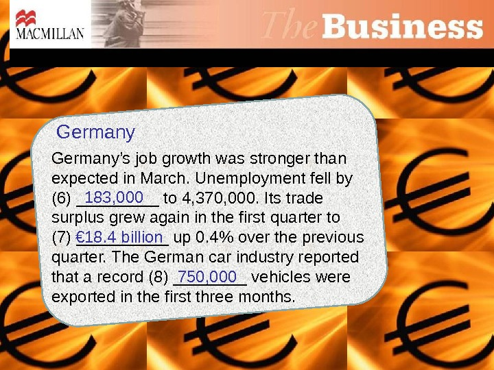 Germany's job growth was stronger than expected in March. Unemployment fell by (6) _____ to 4,