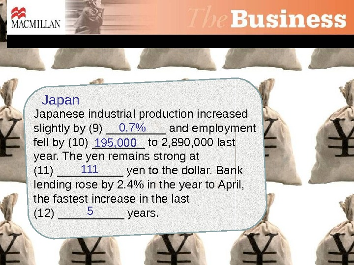 Japanese industrial production increased slightly by (9) _____ and employment fell by (10) ____ to 2,