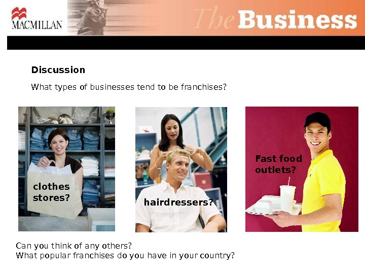 Discussion What types of businesses tend to be franchises?  clothes stores? Fast food outlets? hairdressers?