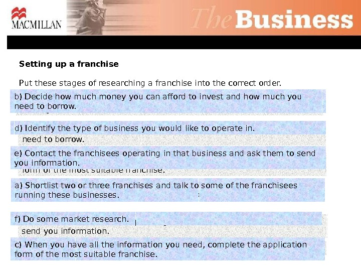 Put these stages of researching a franchise into the correct order. Setting up a franchise a)
